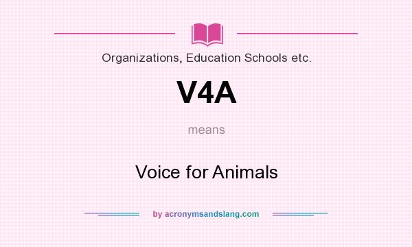 What does V4A mean? It stands for Voice for Animals