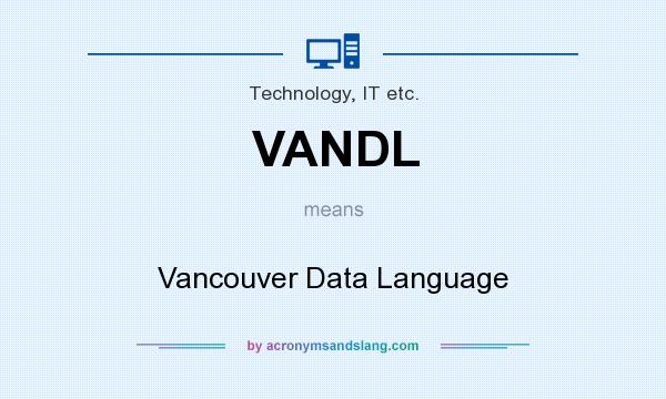 What does VANDL mean? It stands for Vancouver Data Language