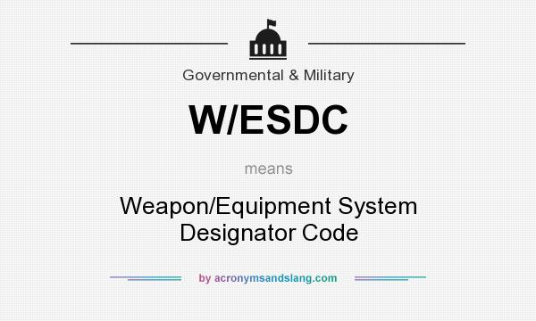 What does W/ESDC mean? It stands for Weapon/Equipment System Designator Code