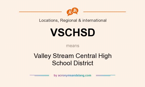 What does VSCHSD mean? It stands for Valley Stream Central High School District