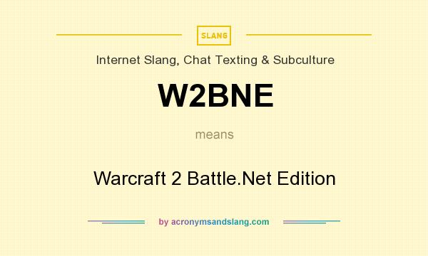 What does W2BNE mean? It stands for Warcraft 2 Battle.Net Edition