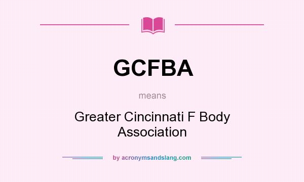 What does GCFBA mean? It stands for Greater Cincinnati F Body Association