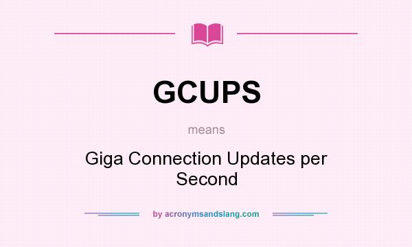 What does GCUPS mean? - Definition of GCUPS - GCUPS stands