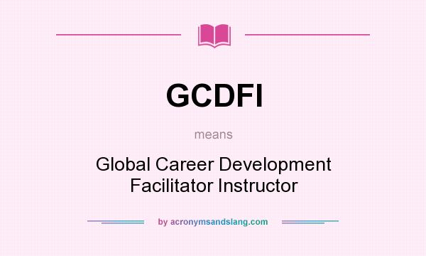 definition of gcdfi gcdfi stands for global career development facilitator instructor by acronymsandslangcom