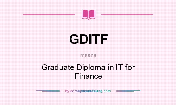 What does GDITF mean? It stands for Graduate Diploma in IT for Finance