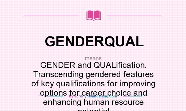 What does GENDERQUAL mean? It stands for GENDER and QUALification. Transcending gendered features of key qualifications for improving options for career choice and enhancing human resource potential