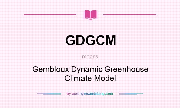 What does GDGCM mean? It stands for Gembloux Dynamic Greenhouse Climate Model