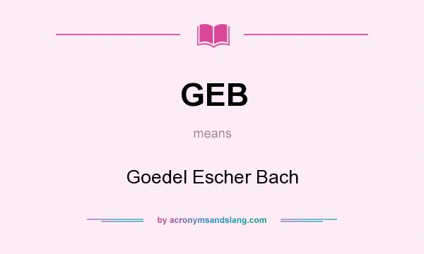 What does GEB mean? It stands for Goedel Escher Bach
