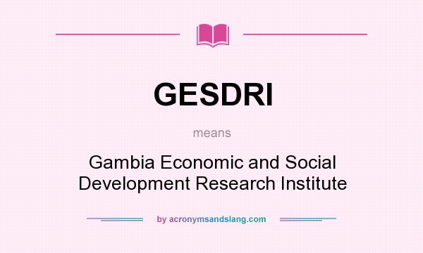 What does GESDRI mean? It stands for Gambia Economic and Social Development Research Institute