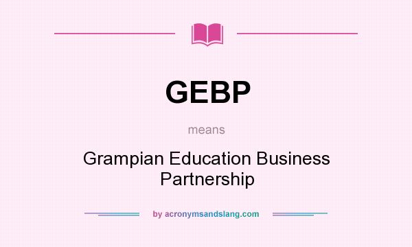 What does GEBP mean? It stands for Grampian Education Business Partnership