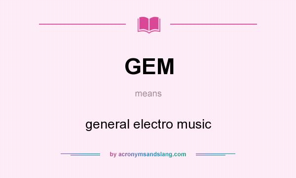 What does GEM mean? It stands for general electro music