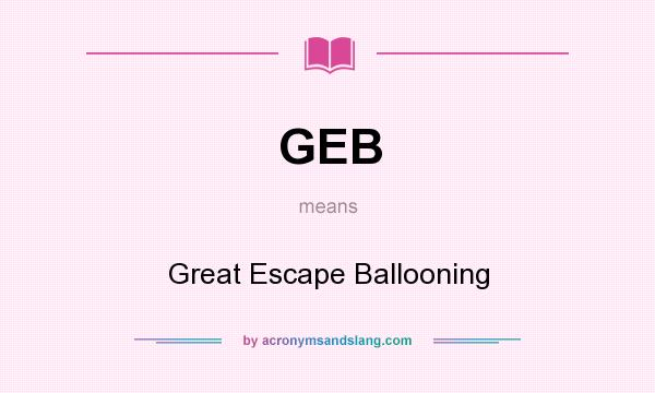 What does GEB mean? It stands for Great Escape Ballooning