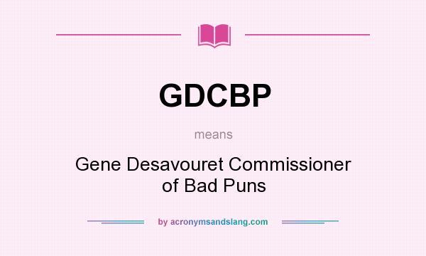 What does GDCBP mean? It stands for Gene Desavouret Commissioner of Bad Puns