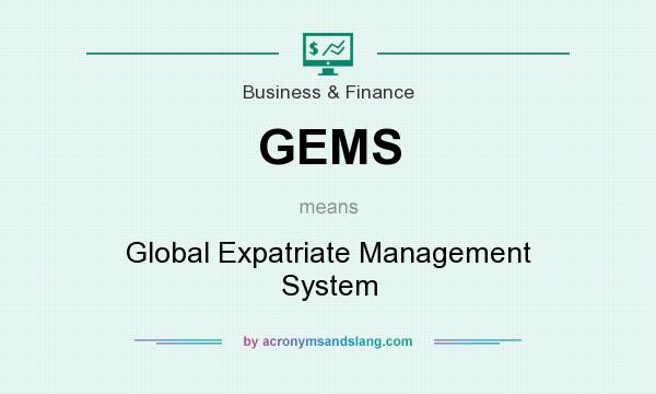 What does GEMS mean? It stands for Global Expatriate Management System