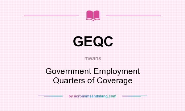 What does GEQC mean? It stands for Government Employment Quarters of Coverage