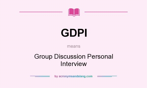 What does GDPI mean? It stands for Group Discussion Personal Interview