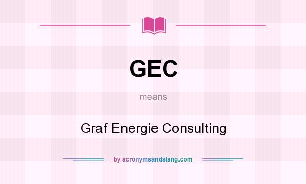 What does GEC mean? It stands for Graf Energie Consulting
