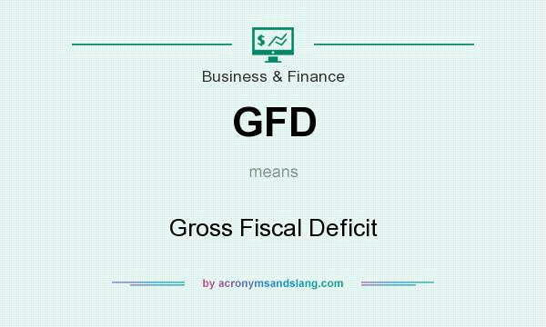 What does GFD mean? It stands for Gross Fiscal Deficit