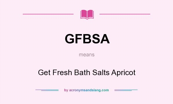 What does gfbsa mean definition of gfbsa gfbsa stands for Frash meaning