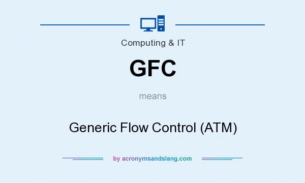 What does GFC mean? It stands for Generic Flow Control (ATM)