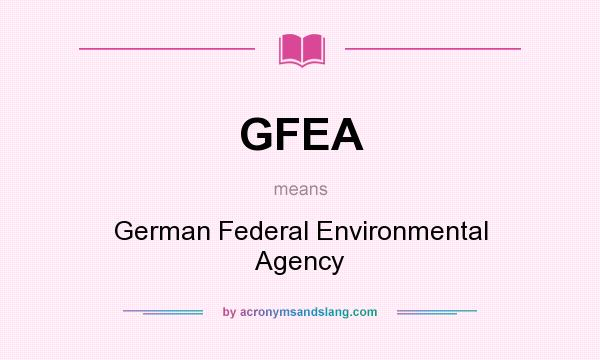 What does GFEA mean? It stands for German Federal Environmental Agency
