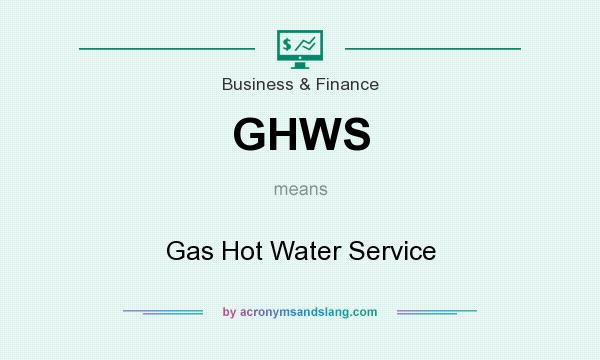 What does GHWS mean? It stands for Gas Hot Water Service