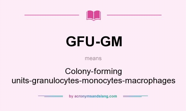 What does GFU-GM mean? - Definition of GFU-GM