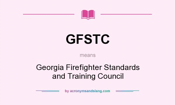 What does GFSTC mean? It stands for Georgia Firefighter Standards and Training Council