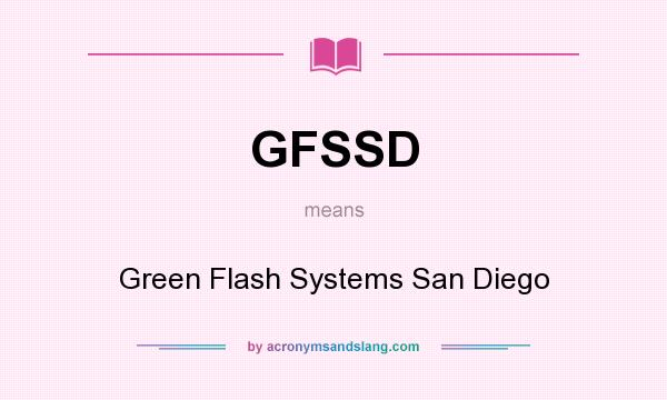 What does GFSSD mean? It stands for Green Flash Systems San Diego