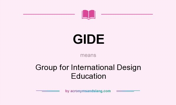 What does GIDE mean? It stands for Group for International Design Education