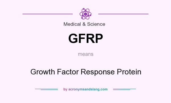 What does GFRP mean? It stands for Growth Factor Response Protein