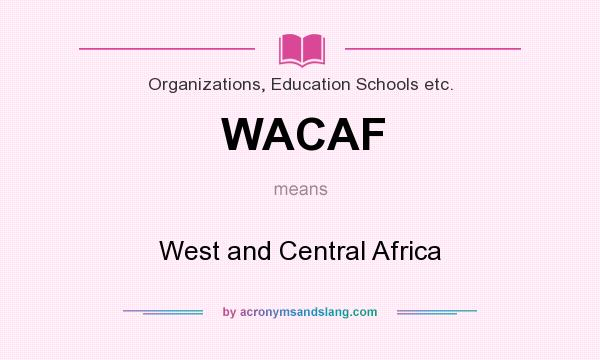 What does WACAF mean? It stands for West and Central Africa