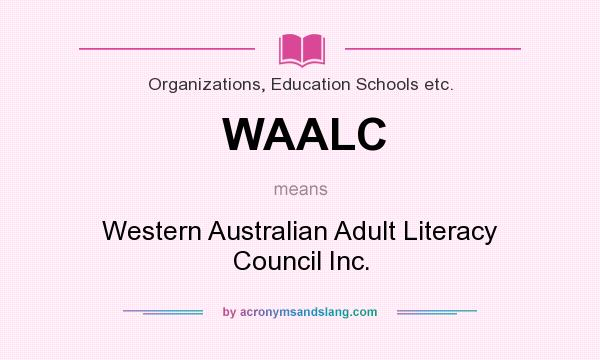 What does WAALC mean? It stands for Western Australian Adult Literacy Council Inc.