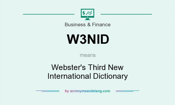 What does W3NID mean? It stands for Webster`s Third New International Dictionary