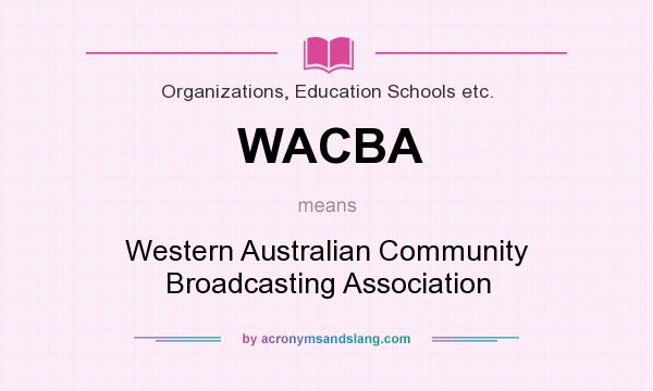 What does WACBA mean? It stands for Western Australian Community Broadcasting Association