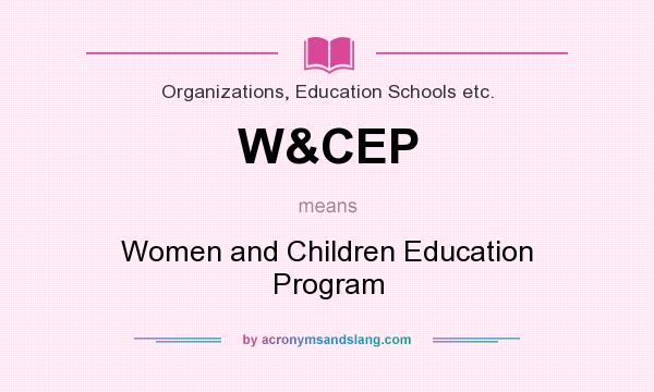 What does W&CEP mean? It stands for Women and Children Education Program