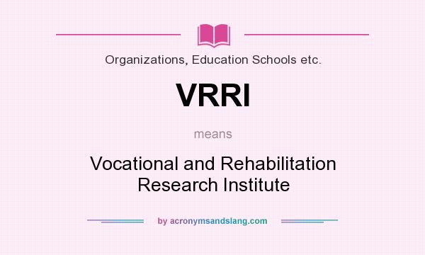 What does VRRI mean? It stands for Vocational and Rehabilitation Research Institute