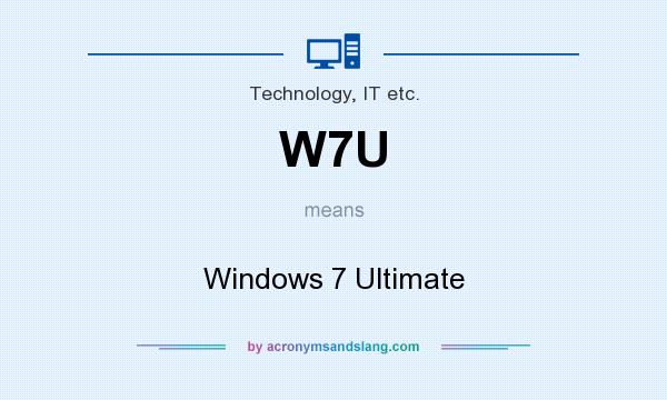 What does W7U mean? It stands for Windows 7 Ultimate