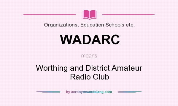 What does WADARC mean? It stands for Worthing and District Amateur Radio Club