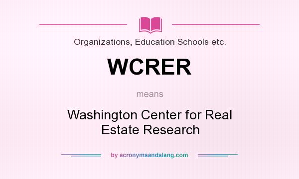 What does WCRER mean? It stands for Washington Center for Real Estate Research