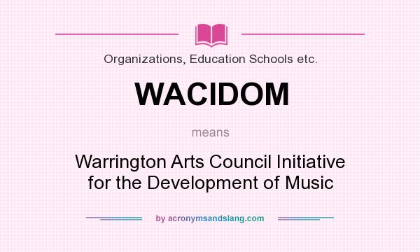 What does WACIDOM mean? It stands for Warrington Arts Council Initiative for the Development of Music