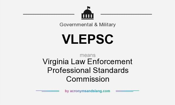 What does VLEPSC mean? It stands for Virginia Law Enforcement Professional Standards Commission