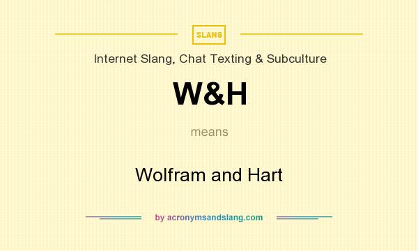 What does W&H mean? It stands for Wolfram and Hart