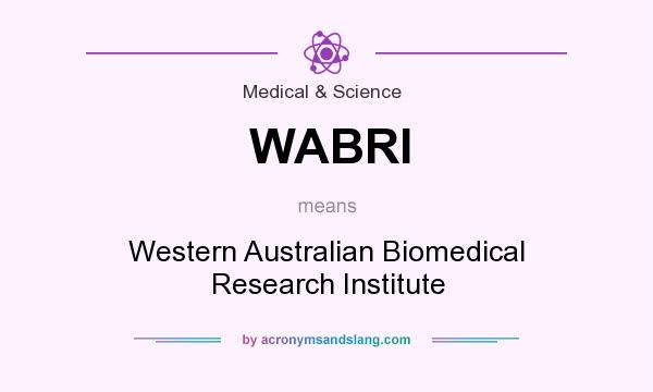 What does WABRI mean? It stands for Western Australian Biomedical Research Institute