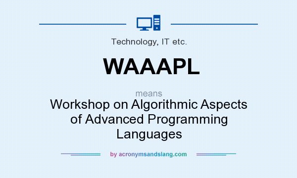 What does WAAAPL mean? It stands for Workshop on Algorithmic Aspects of Advanced Programming Languages