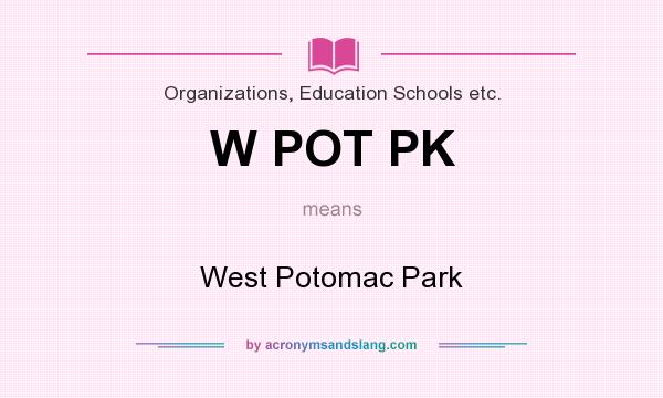 What does W POT PK mean? It stands for West Potomac Park