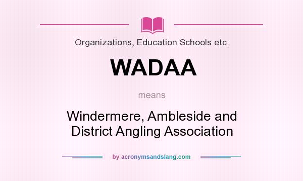 What does WADAA mean? It stands for Windermere, Ambleside and District Angling Association