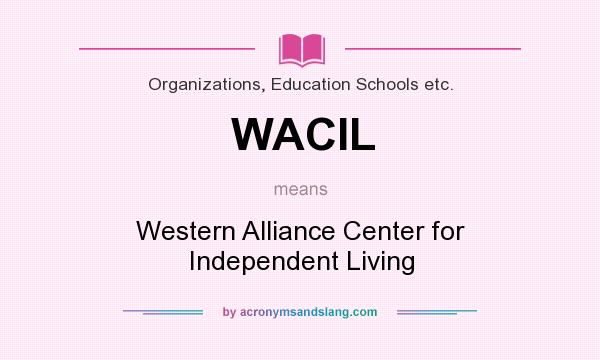What does WACIL mean? It stands for Western Alliance Center for Independent Living