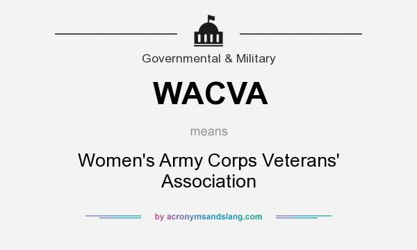 What does WACVA mean? It stands for Women`s Army Corps Veterans` Association