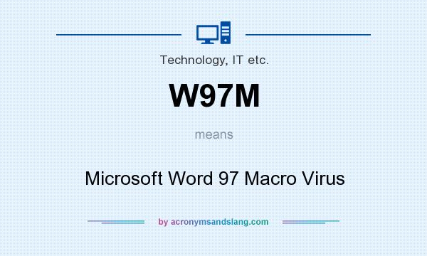 What does W97M mean? It stands for Microsoft Word 97 Macro Virus